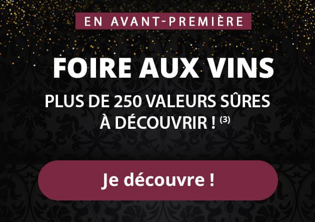 En avant première FOIRE AUX VINS plus de 250 valeurs sûres à découvrir !