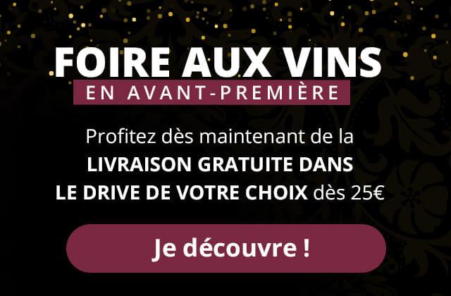 Foire aux Vins Profitez dès maintenant de la livraison gratuite dans le drive de votre choix dès 25€