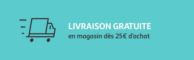 Livraison gratuite en magasin dès 25€ *