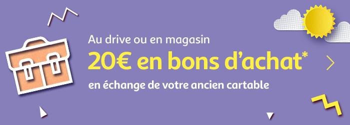 Au drive ou en magasin : 20€ en bon d'achat* en échange de votre ancien cartable