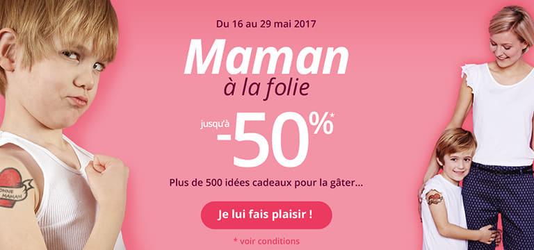 Du 16 au 29 mai 2017 : Maman à la folie jusqu'à -50%