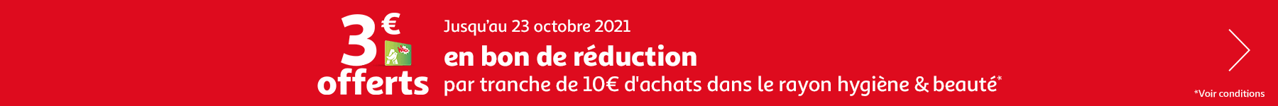 3€ offerts en bon de réduction par tranche de 10€ d'achats dans le rayon hygiène et beauté