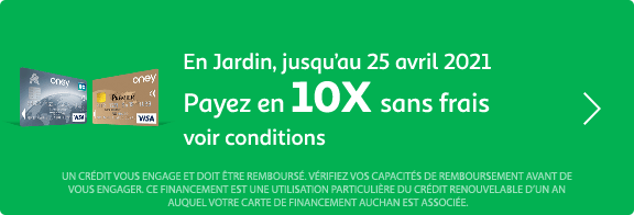 En jardin, payez en 10x sans frais, jusqu'au 25 avril 2021