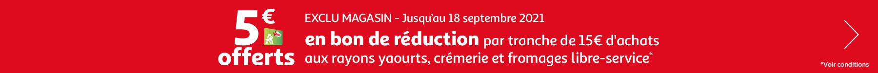 5€ offerts en bon de réduction par tranche de 15€ d'achats aux rayons yaourts, crémerie et fromages libre service