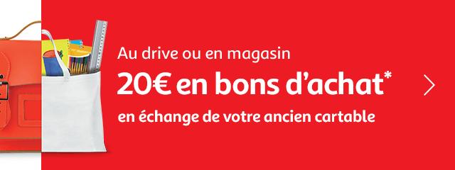 Au drive ou en magasin : 20€ en bons d'achat en échage de votre ancien cartable
