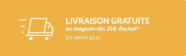 Livraison gratuite en magasin dès 25€ d'achat* : cliquer en savoir plus