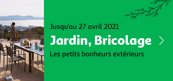 Jardin, Bricolage, jusqu'au 27 avril 2021