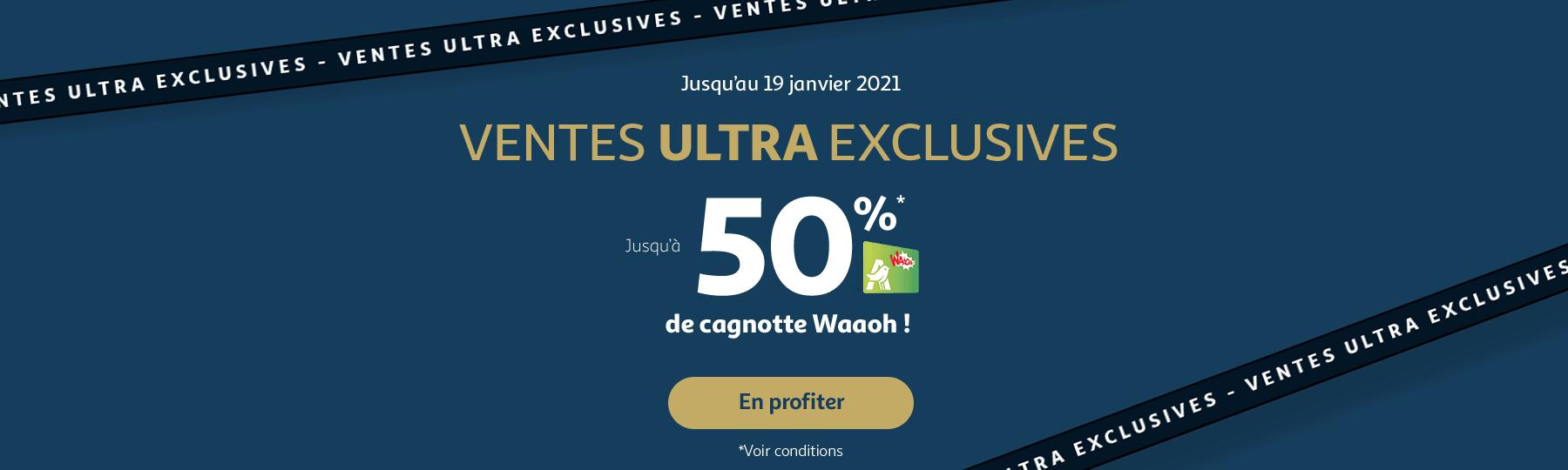 Ventes ultra exclusives, jusqu'à -50% de cagnotte Waaoh ! Jusqu'au 19 janvier 2021