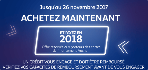 Jusqu'au 26 novembre 2017, achetez maintenant et payez en 2018 - Offre réservée aux porteurs des cartes de financement Auchan
