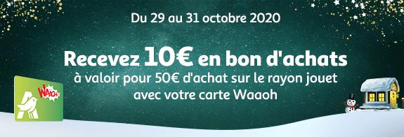 Du 29 au 31 octobre 2020, recevez 10€ en bon dachats à valoir pour 50€ d'achat sur le rayon jouet avec votre carte Waaoh